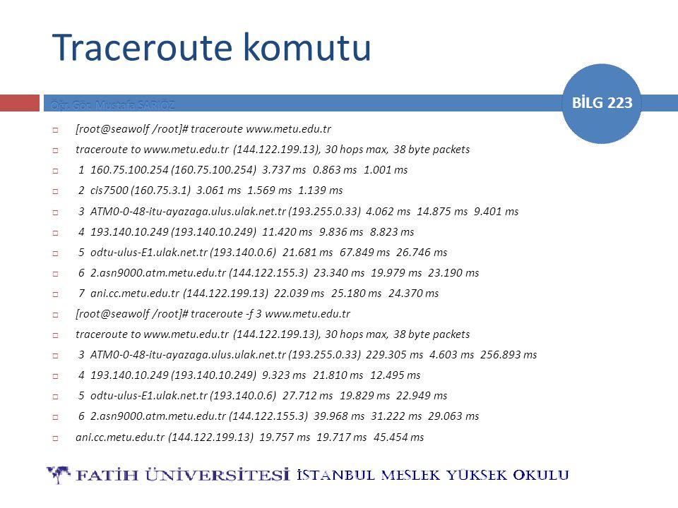 Traceroute komutu [root@seawolf /root]# traceroute www.metu.edu.tr
